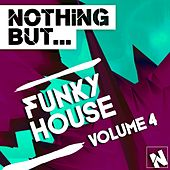 Play & Download Nothing But... Funky House, Vol. 4 - EP by Various Artists | Napster