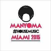 Play & Download Manyoma #HouseMusic Miami 2015 Compilation - EP by Various Artists | Napster