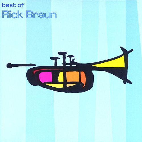 Play & Download The Best Of Rick Braun by Rick Braun | Napster