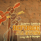 Play & Download Living Like A Refugee by Sierra Leone's Refugee All Stars | Napster