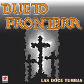 Play & Download Las Doce Tumbas by Dueto Frontera | Napster