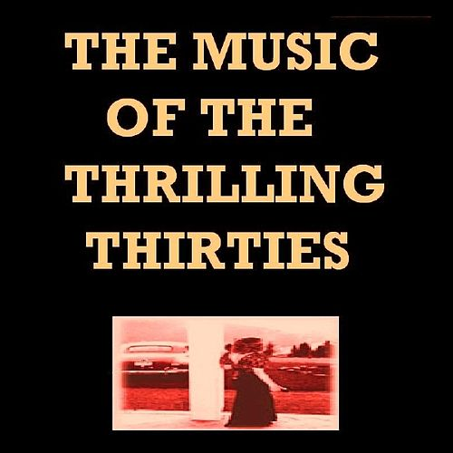 Play & Download The Music Of The Thrilling Thirties by Various Artists | Napster