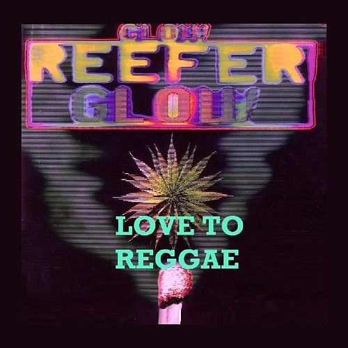 Play & Download Glow Reefer Glow - Love To Reggae by Various Artists | Napster