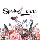 Play & Download Spring of Love 2015 by Various Artists | Napster