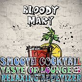 Play & Download Smooth Cocktail, Taste of Lounge, Vol.3 (Relaxing Appetizer, ChillOut Session Bloody Mary) by Various Artists | Napster
