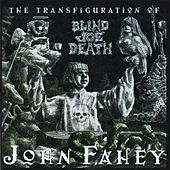 Play & Download The Transfiguration Of Blind Joe Death by John Fahey | Napster