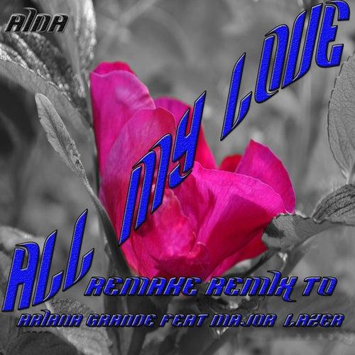 All My Love: Remake Remix Ariana Grande feat. Major Lazer by Aida