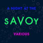 Play & Download A Night at the Savoy by Various Artists | Napster