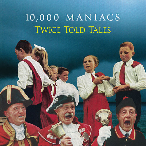 Play & Download Twice Told Tales by 10,000 Maniacs | Napster