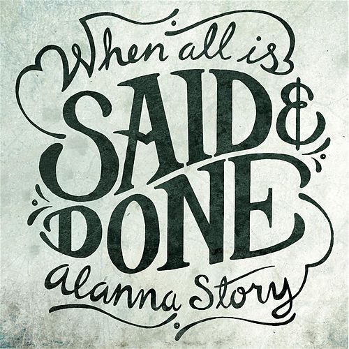 Play & Download When All Is Said and Done by Alanna Story | Napster