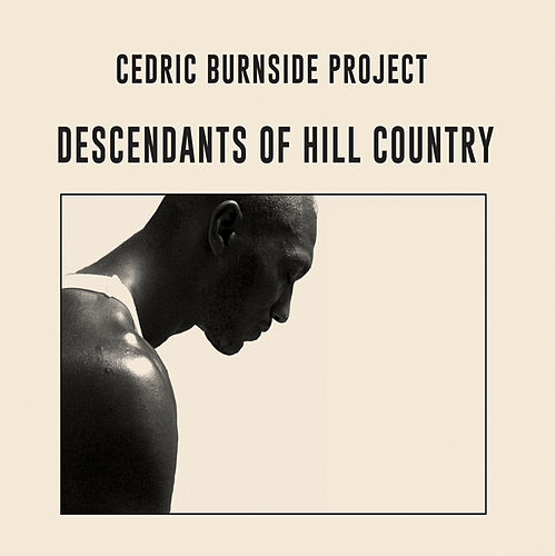 Play & Download Descendants of Hill Country by Cedric Burnside Project | Napster