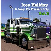 18 Songs for Truckers Only, Vol. 3 by Joey Holiday