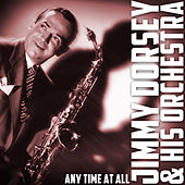 Any Time at All by Jimmy Dorsey