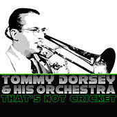 Play & Download That's Not Cricket by Tommy Dorsey | Napster