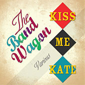 The Band Wagon / Kiss Me Kate (Original Soundtrack Recording) by Various Artists