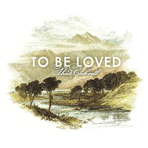 Play & Download To Be Loved by Thad Cockrell | Napster