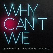 Why Can't We by Brooks Young Band