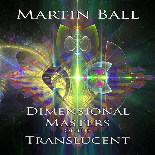 Dimensional Masters of the Translucent by Martin Ball