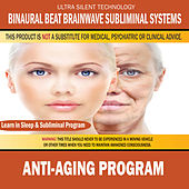 Anti Aging Program: Combination of Subliminal & Learning While Sleeping Program (Positive Affirmations, Isochronic Tones & Binaural Beats) by Binaural Beat Brainwave Subliminal Systems