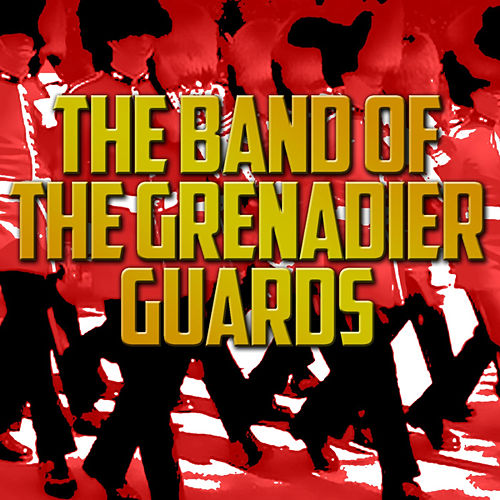 Play & Download The Band of the Grenadier Guards by The Band Of The Grenadier Guards | Napster