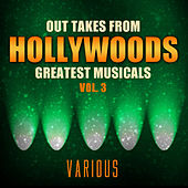 Play & Download Out Takes from Hollywood's Greatest Musicals, Vol. 3 by Various Artists | Napster