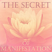The Secret of Manifestation: Relaxing Music for Powerful Visualization by Various Artists
