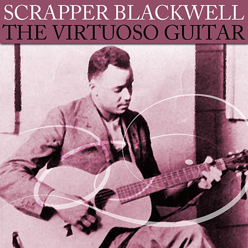 Play & Download The Virtuoso Guitar by Scrapper Blackwell | Napster