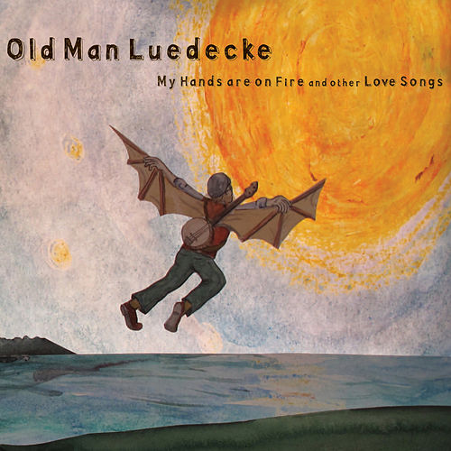 Play & Download My Hands Are On Fire and other Love Songs by Old Man Luedecke | Napster