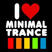 Play & Download I Love Minimal Trance by Various Artists | Napster