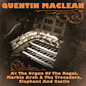 Quentin Maclean at the Organ of the Regal, Marble Arch & The Trocadero, Elephant and Castle by Various Artists