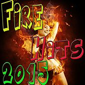 Fire Hits 2015 by Various Artists