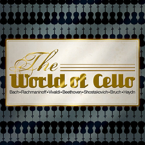 Play & Download The World of Cello by Various Artists | Napster