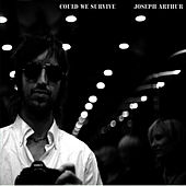 Play & Download Could We Survive by Joseph Arthur | Napster
