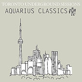 Toronto Underground Sessions [Aquarius Classics] by Various Artists