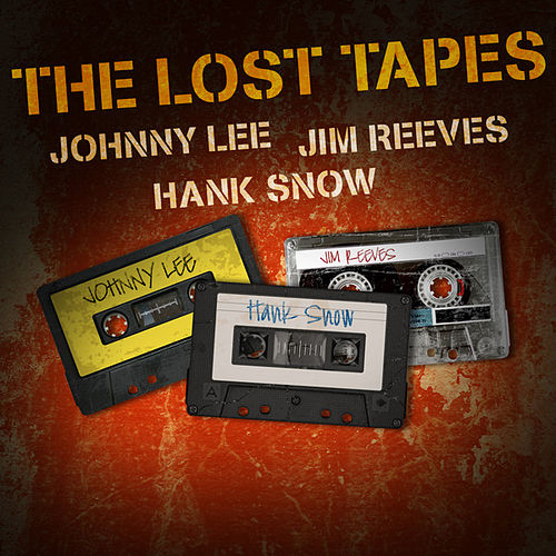 Play & Download Johnny Lee, Jim Reeves & Hank Snow - The Lost Tapes by Various Artists | Napster