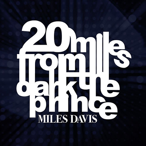 20 Miles from the Dark Prince by Miles Davis