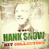 The Hank Snow Hit Collection by Hank Snow