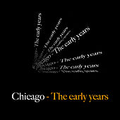 Chicago - The Early Years by Chicago