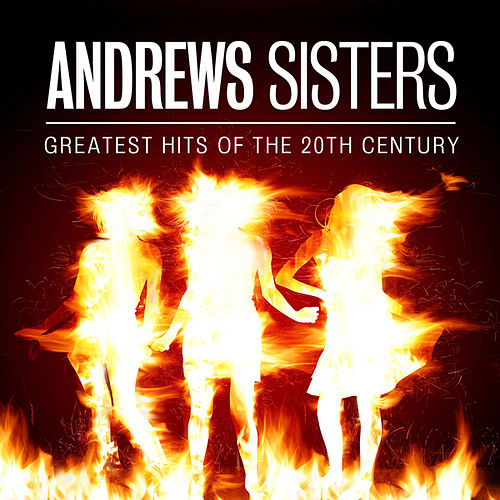 Andrews Sisters - Greatest Hits of the 20th Century by The Andrews Sisters