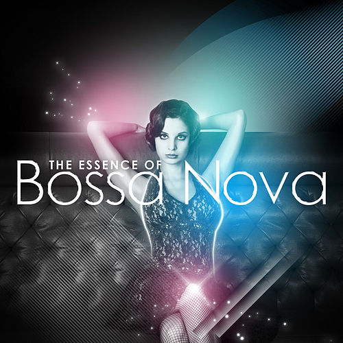 Play & Download The Essence of Bossa Nova by Various Artists | Napster