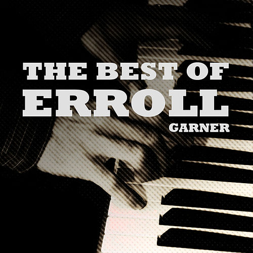 Play & Download The Best of Erroll by Erroll Garner | Napster