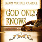Play & Download God Only Knows - Single by Jason Michael Carroll | Napster