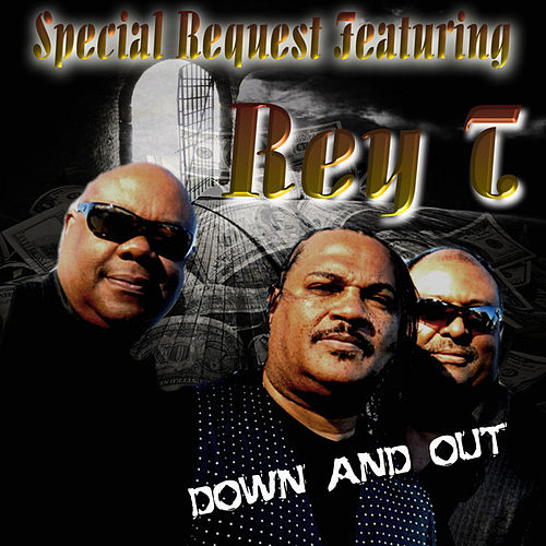Down and Out (feat. Rey T) by Special Request
