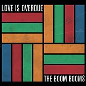 Love Is Overdue by The Boom Booms