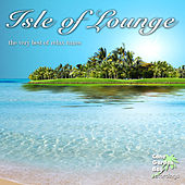Play & Download Isle of Lounge - The Very Best of Relax Tunes by Various Artists | Napster