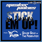 Stick Em Up (feat. Johnny G, Goldie Gold) - Single by Speaker Junkies