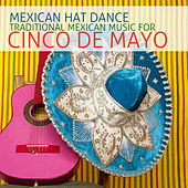 Play & Download Mexican Hat Dance: Traditional Mexican Music for Cinco De Mayo by Various Artists | Napster