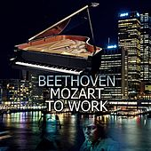 Play & Download Beethoven, Mozart to Work - Office Music for the Workplace, Effective Working Music, Feel Better with Perfect Work Music, Background Music for Work, Perfect Piano by Office Work Music Society | Napster