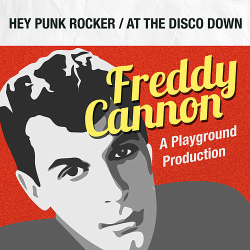 Play & Download Hey Punk Rocker / At the Disco Down by Freddy Cannon | Napster