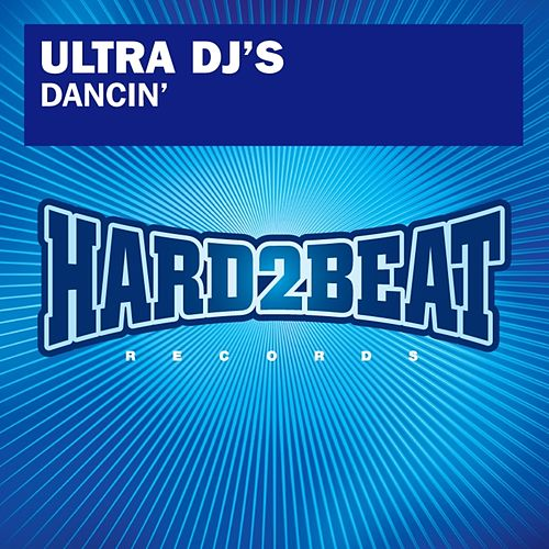 Play & Download Dancin' by Ultra DJ's | Napster